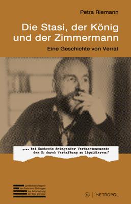 Die Stasi, der König und der Zimmermann - Ein Buch von Petra Riemann